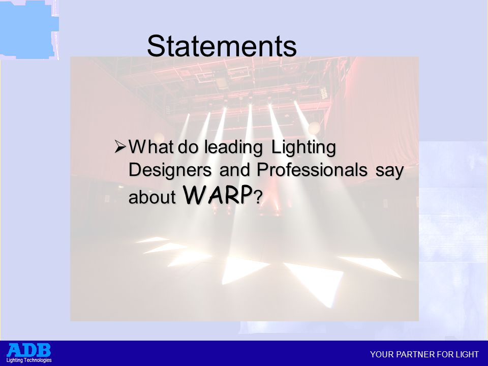 YOUR PARTNER FOR LIGHT Lighting Technologies Statements  What do leading Lighting Designers and Professionals say about WARP