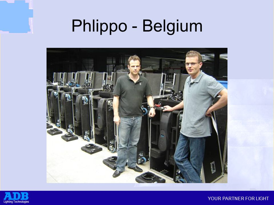YOUR PARTNER FOR LIGHT Lighting Technologies Phlippo - Belgium