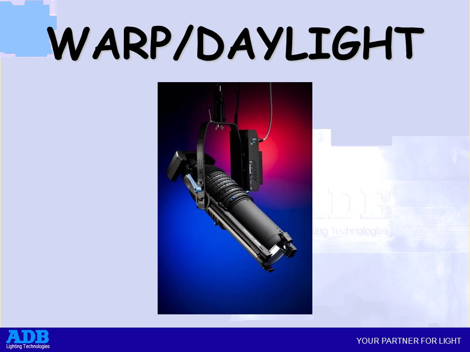 YOUR PARTNER FOR LIGHT Lighting Technologies WARP/DAYLIGHT