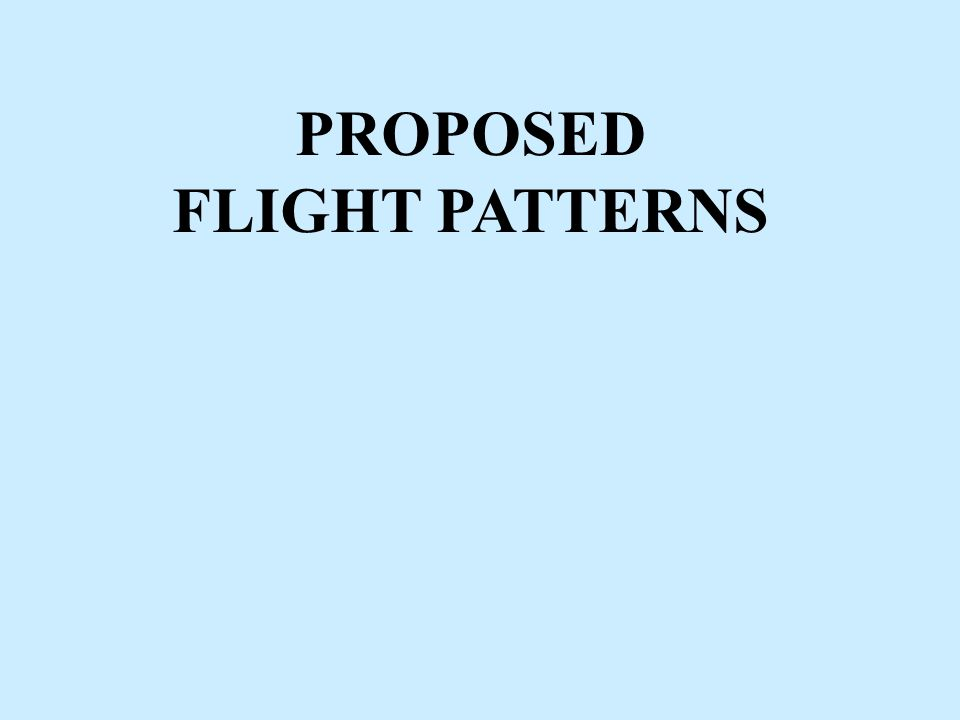 PROPOSED FLIGHT PATTERNS
