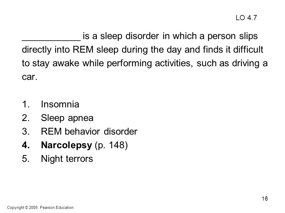 16 ___________ is a sleep disorder in which a person slips directly into REM sleep during the day and finds it difficult to stay awake while performin