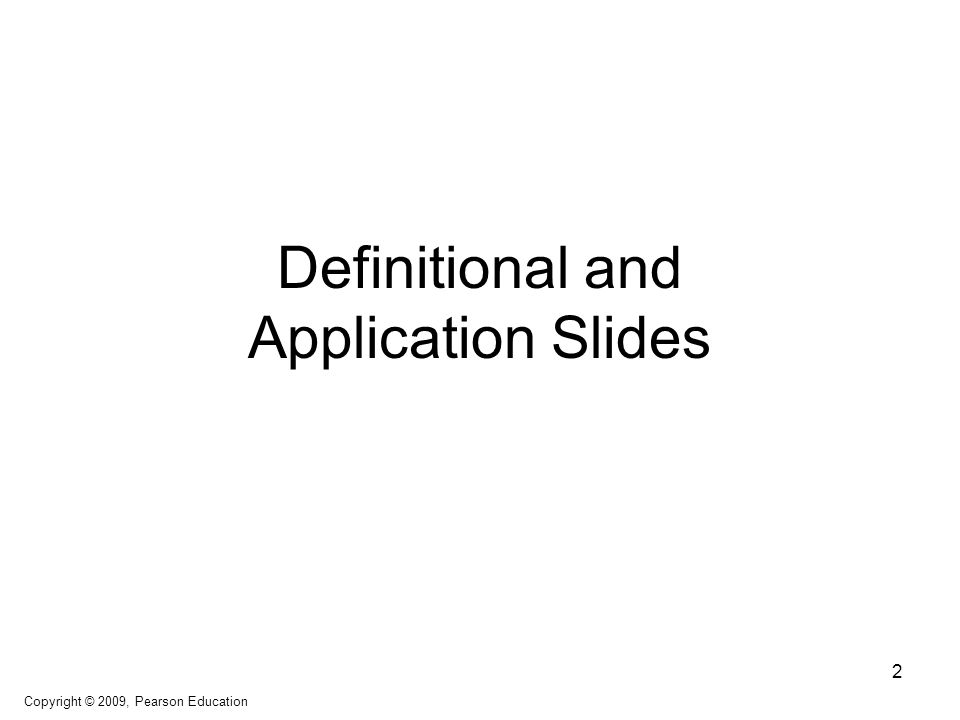 Definitional and Application Slides 2 Copyright © 2009, Pearson Education