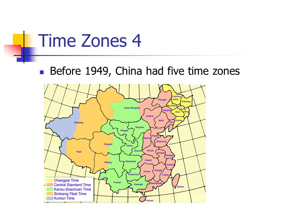 Time Zones 4 Before 1949, China had five time zones