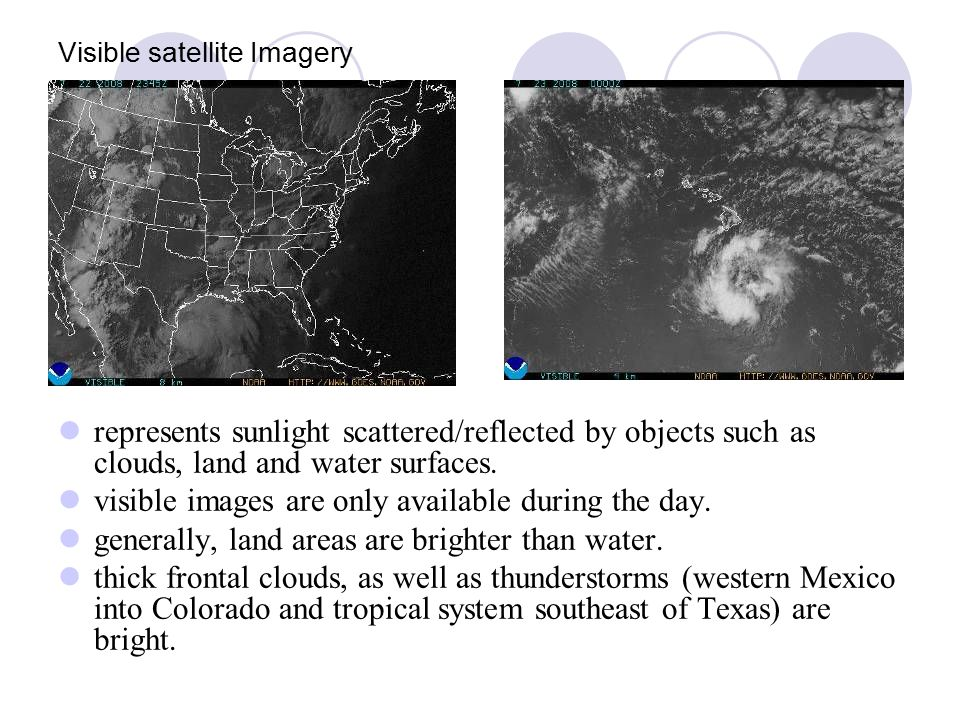 Visible satellite Imagery represents sunlight scattered/reflected by objects such as clouds, land and water surfaces.