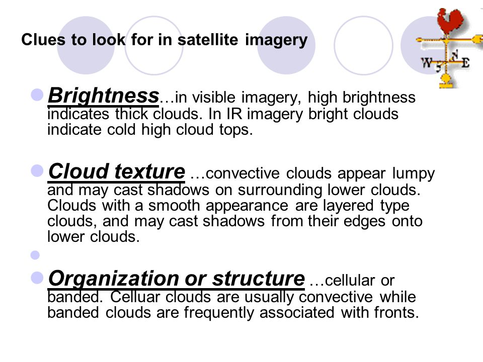 Clues to look for in satellite imagery Brightness …in visible imagery, high brightness indicates thick clouds.