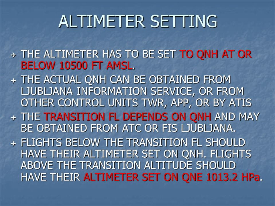 ALTIMETER SETTING  THE ALTIMETER HAS TO BE SET TO QNH AT OR BELOW 10500 FT AMSL.