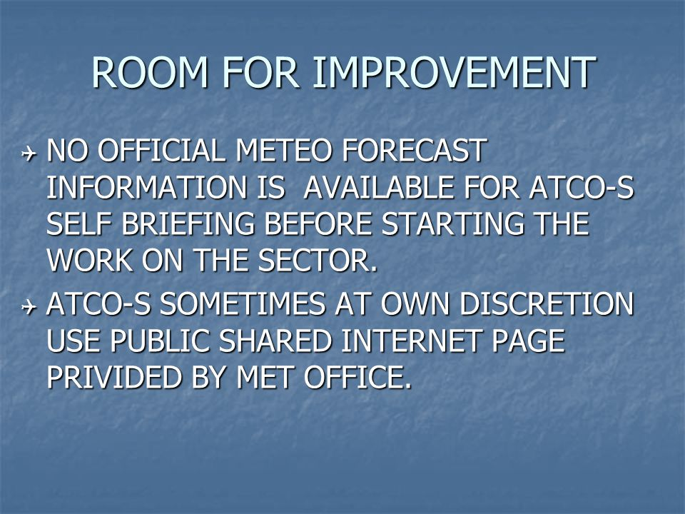 ROOM FOR IMPROVEMENT  NO OFFICIAL METEO FORECAST INFORMATION IS AVAILABLE FOR ATCO-S SELF BRIEFING BEFORE STARTING THE WORK ON THE SECTOR.