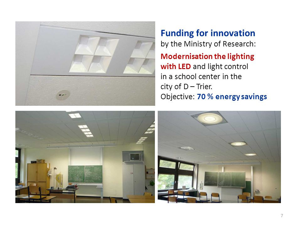 7 Funding for innovation by the Ministry of Research: Modernisation the lighting with LED and light control in a school center in the city of D – Trier.