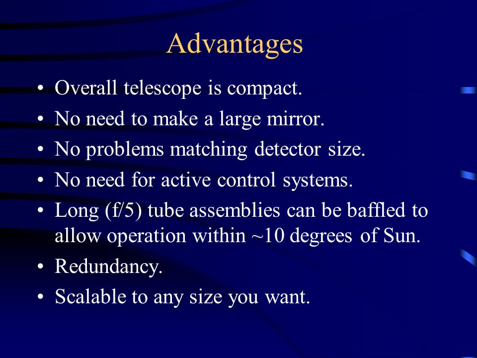 Advantages Overall telescope is compact. No need to make a large mirror.