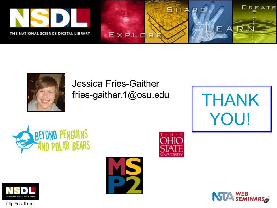 http://nsdl.org THANK YOU! Jessica Fries-Gaither fries-gaither.1@osu.edu