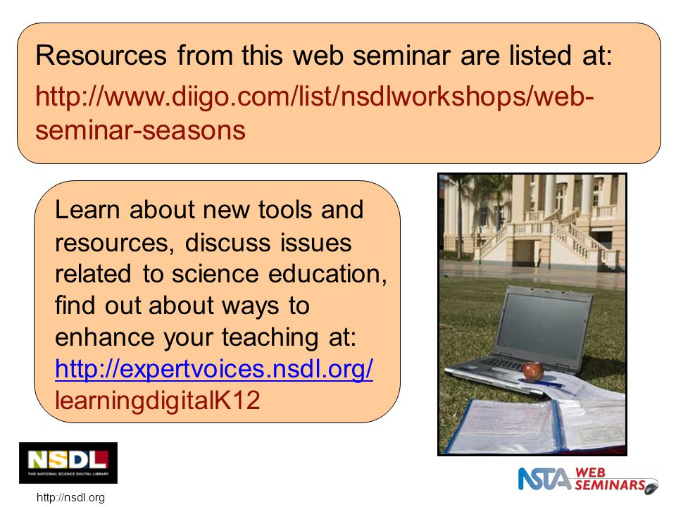 Learn about new tools and resources, discuss issues related to science education, find out about ways to enhance your teaching at: http://expertvoices.nsdl.org/ learningdigitalK12 http://expertvoices.nsdl.org/ http://nsdl.org Resources from this web seminar are listed at: http://www.diigo.com/list/nsdlworkshops/web- seminar-seasons