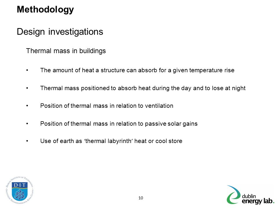 Methodology Design investigations Thermal mass in buildings The amount of heat a structure can absorb for a given temperature rise Thermal mass positi