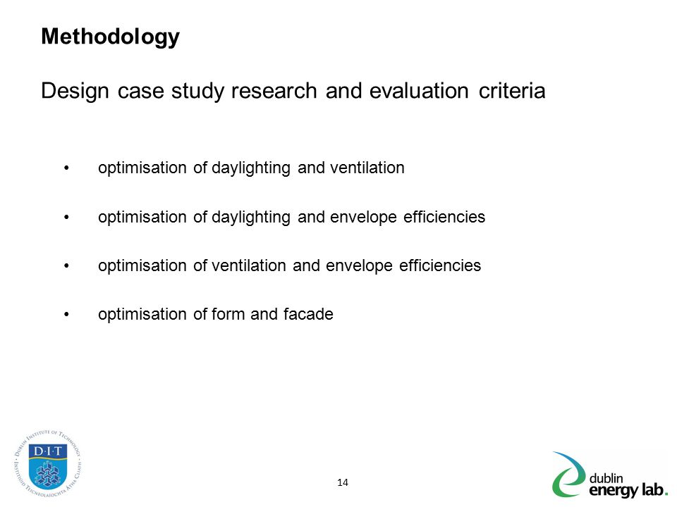 Methodology Design case study research and evaluation criteria optimisation of daylighting and ventilation optimisation of daylighting and envelope ef