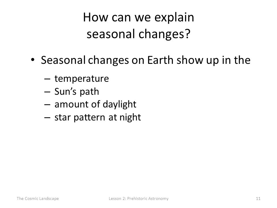 The Cosmic LandscapeLesson 2: Prehistoric Astronomy11 How can we explain seasonal changes.