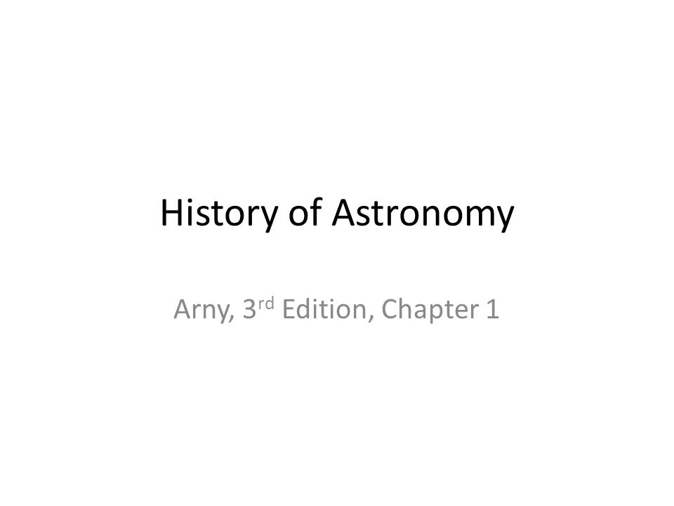 History of Astronomy Arny, 3 rd Edition, Chapter 1