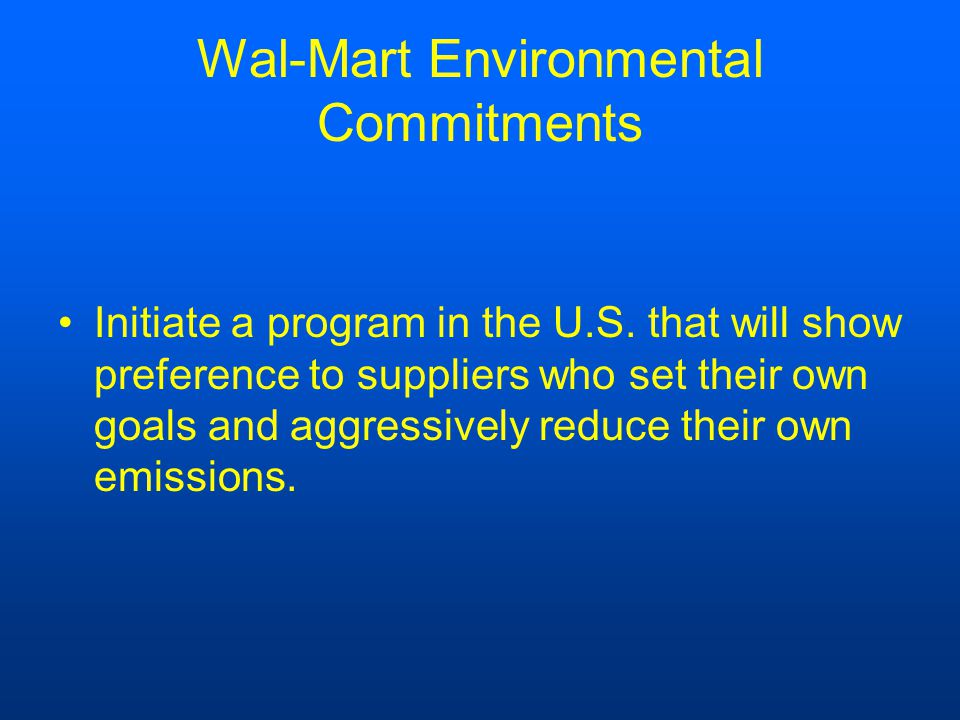 Wal-Mart Environmental Commitments Initiate a program in the U.S.