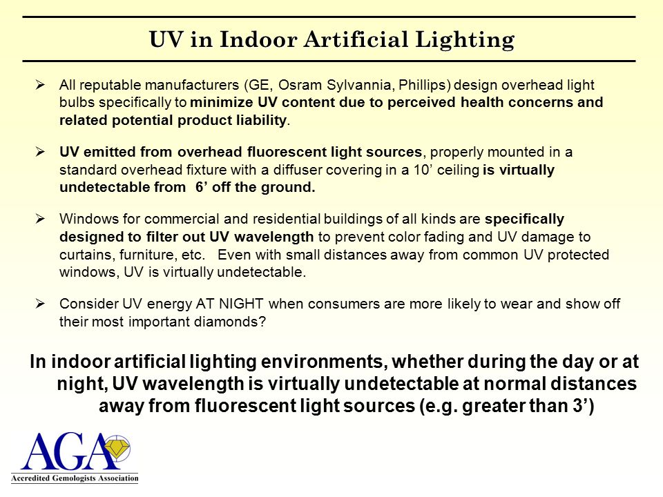 UV in Indoor Artificial Lighting  All reputable manufacturers (GE, Osram Sylvannia, Phillips) design overhead light bulbs specifically to minimize UV content due to perceived health concerns and related potential product liability.