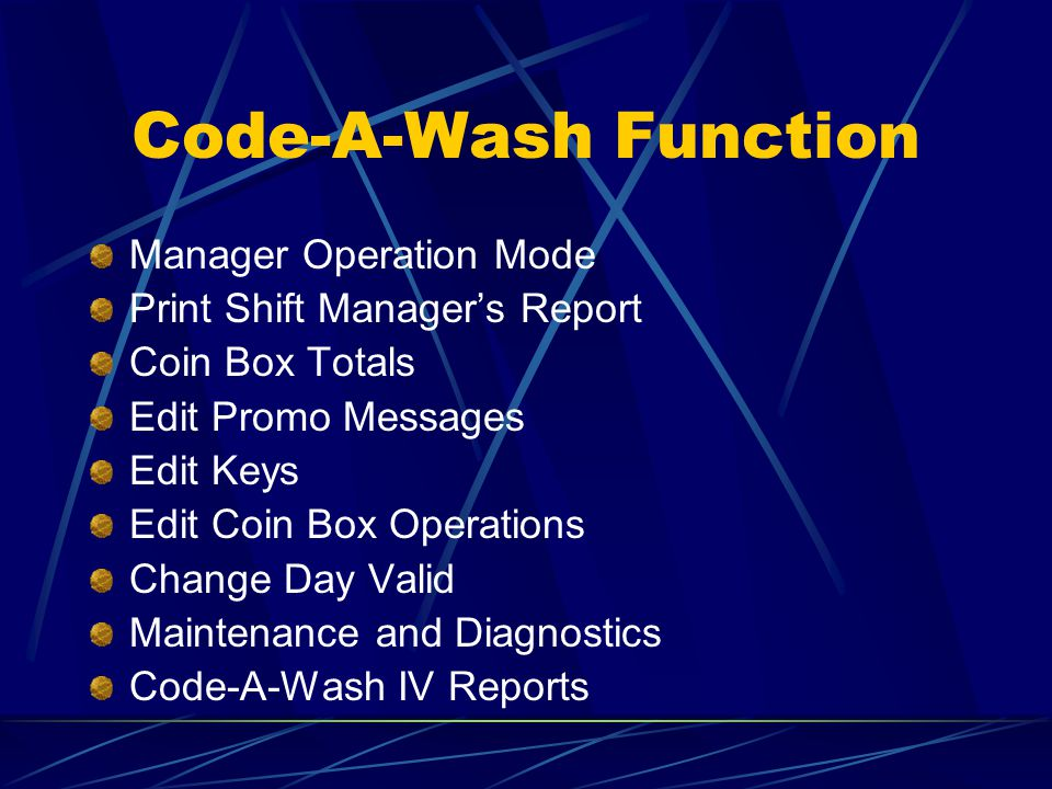 Code-A-Wash Function Manager Operation Mode Print Shift Manager's Report Coin Box Totals Edit Promo Messages Edit Keys Edit Coin Box Operations Change Day Valid Maintenance and Diagnostics Code-A-Wash IV Reports