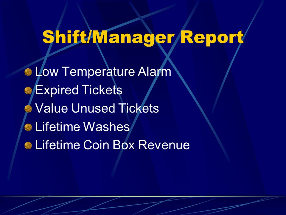 Shift/Manager Report Low Temperature Alarm Expired Tickets Value Unused Tickets Lifetime Washes Lifetime Coin Box Revenue
