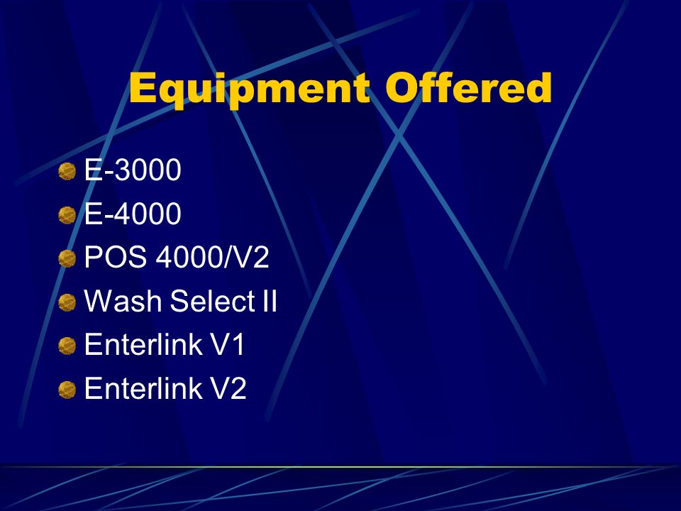 Equipment Offered E-3000 E-4000 POS 4000/V2 Wash Select II Enterlink V1 Enterlink V2