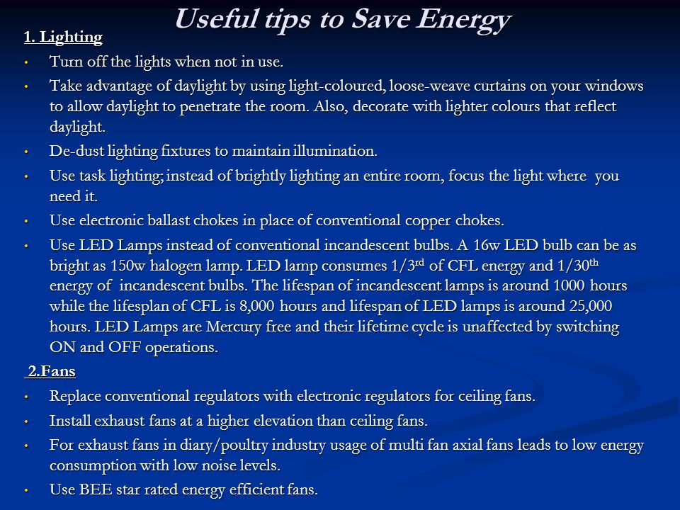 Useful tips to Save Energy 1. Lighting Turn off the lights when not in use.