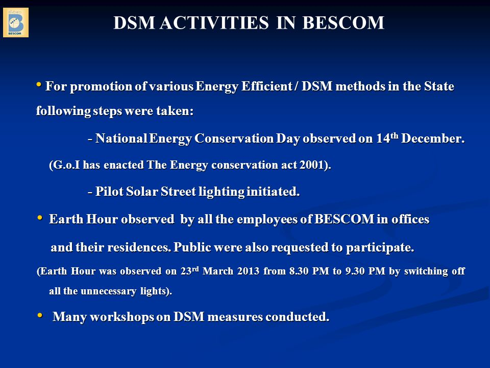 For promotion of various Energy Efficient / DSM methods in the State following steps were taken: For promotion of various Energy Efficient / DSM methods in the State following steps were taken: - National Energy Conservation Day observed on 14 th December.