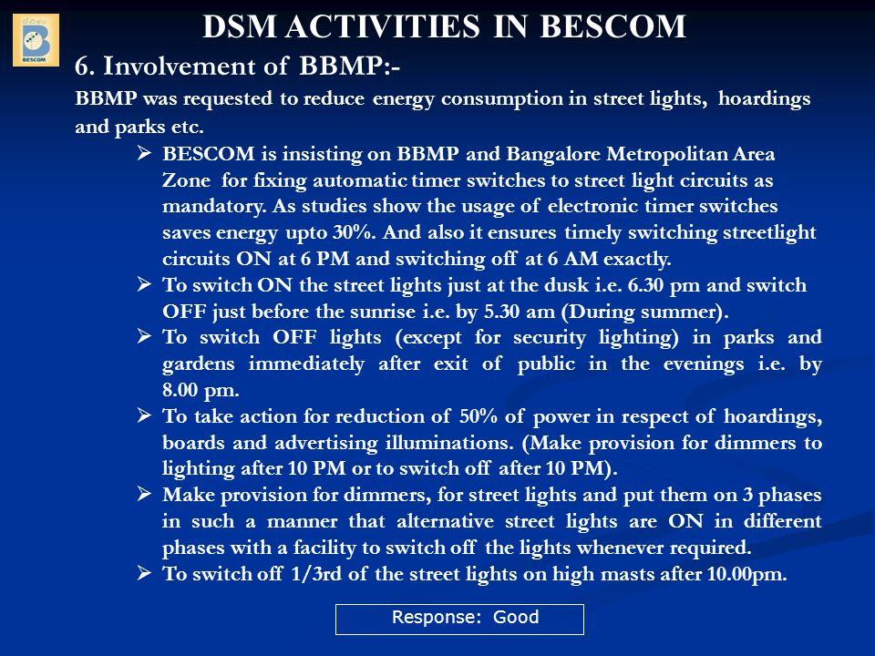 6. Involvement of BBMP:- BBMP was requested to reduce energy consumption in street lights, hoardings and parks etc.  BESCOM is insisting on BBMP and