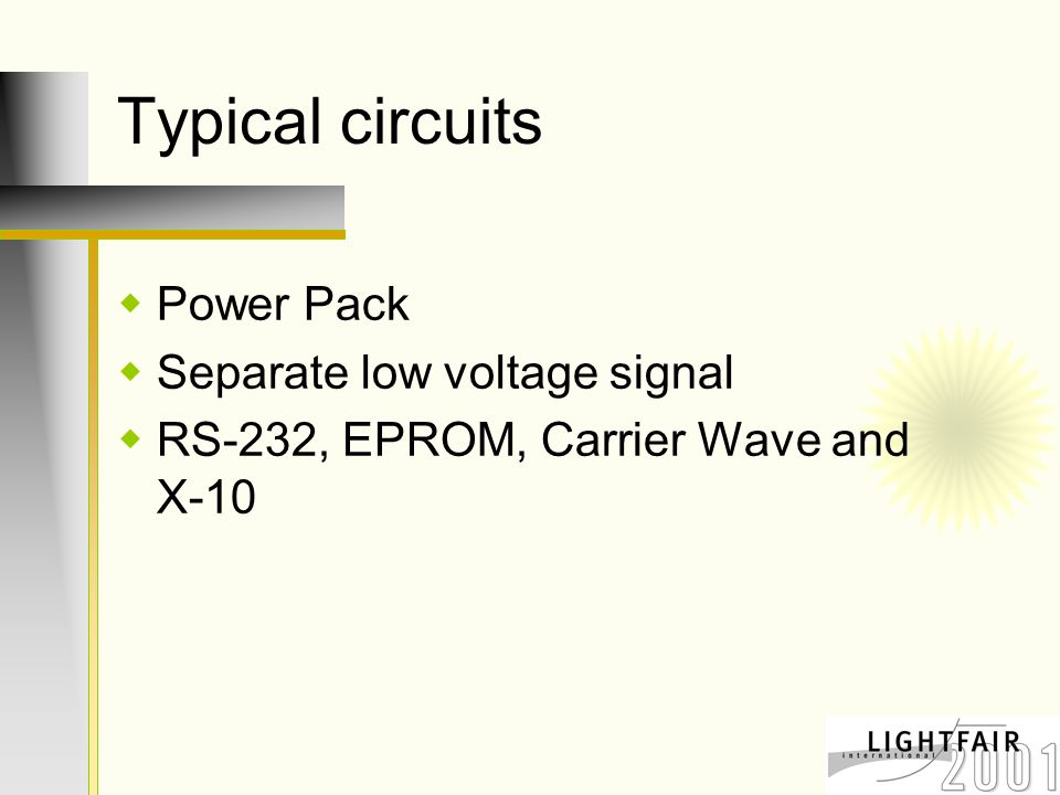 Typical circuits  Power Pack  Separate low voltage signal  RS-232, EPROM, Carrier Wave and X-10