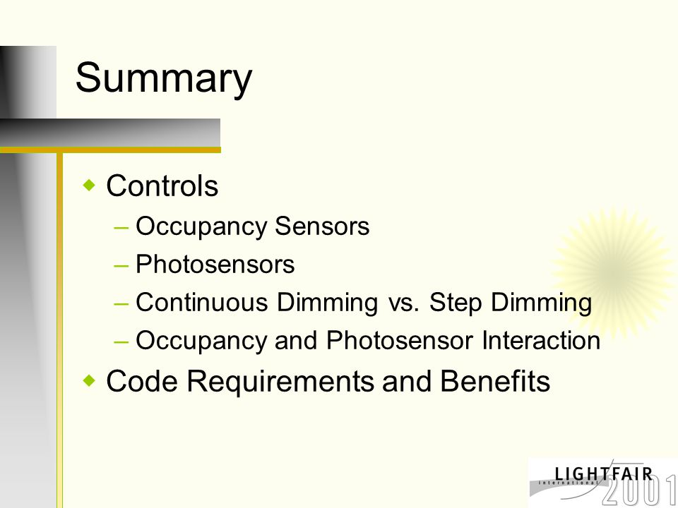 Summary  Controls –Occupancy Sensors –Photosensors –Continuous Dimming vs.