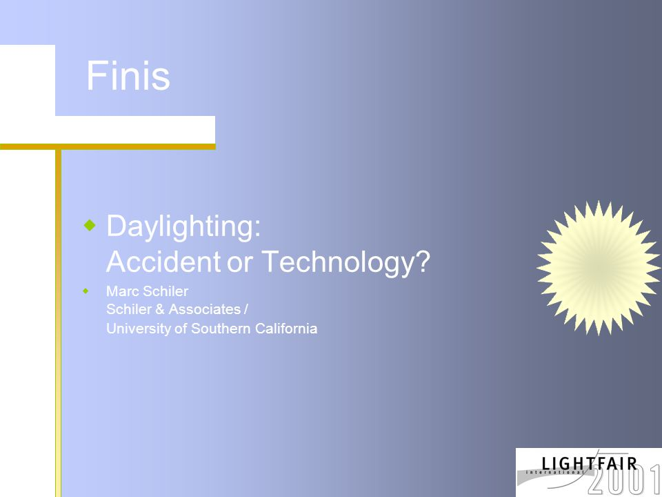 Finis  Daylighting: Accident or Technology.