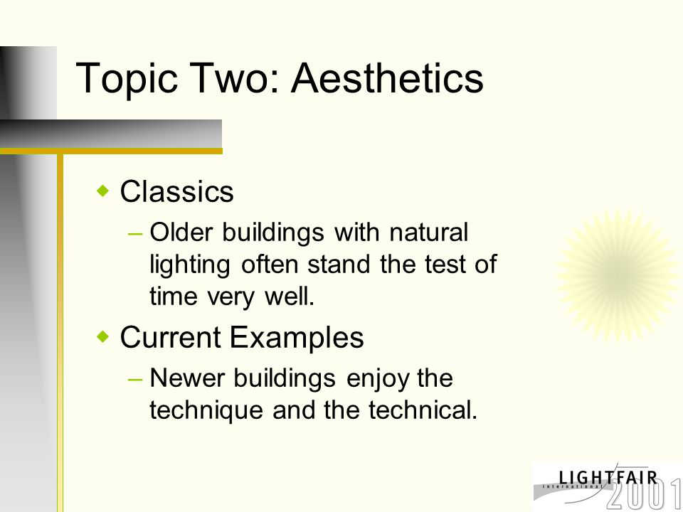 Topic Two: Aesthetics  Classics –Older buildings with natural lighting often stand the test of time very well.