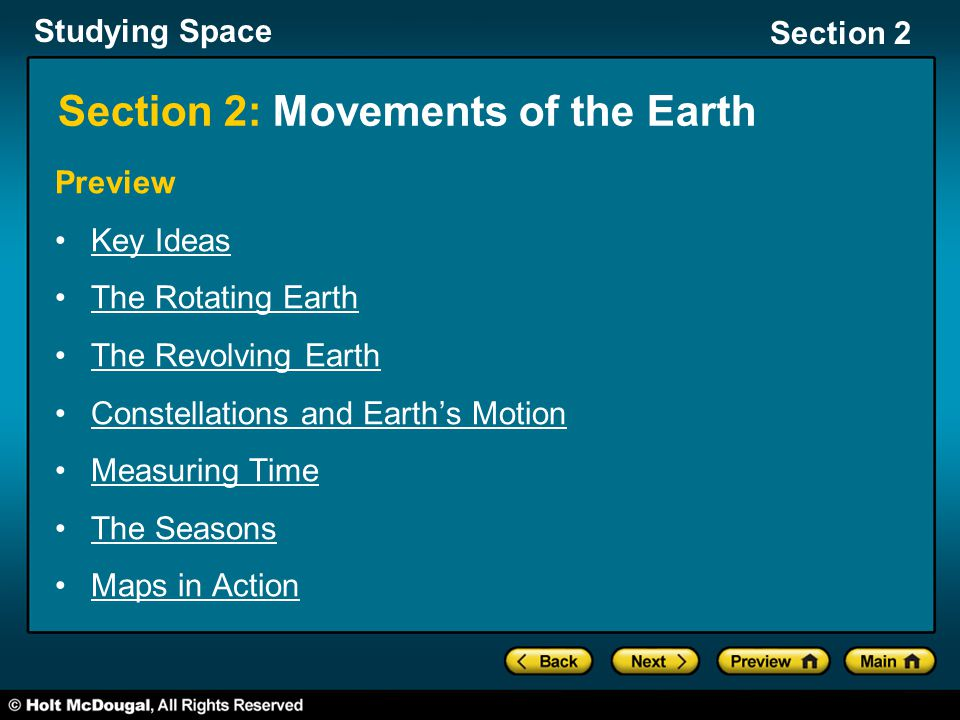Studying Space Section 2 Section 2: Movements of the Earth Preview Key Ideas The Rotating Earth The Revolving Earth Constellations and Earth's Motion Measuring Time The Seasons Maps in Action