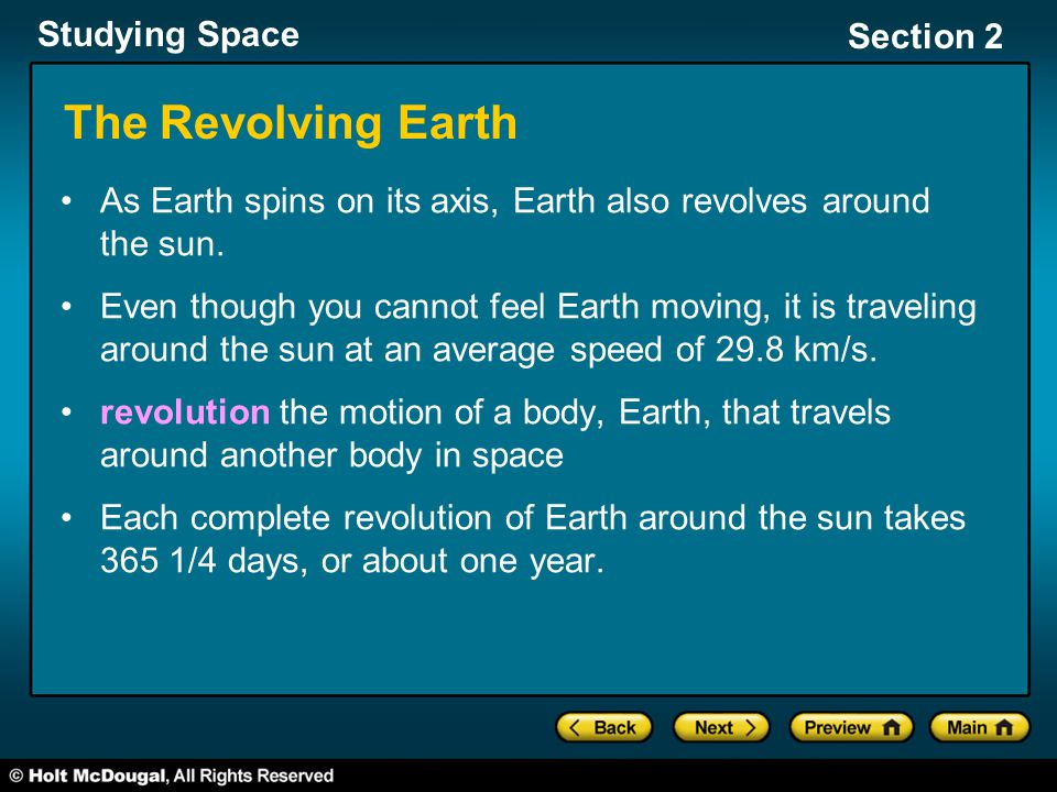 Studying Space Section 2 The Revolving Earth As Earth spins on its axis, Earth also revolves around the sun. Even though you cannot feel Earth moving,