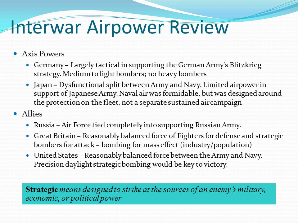 Interwar Airpower Review Axis Powers Germany – Largely tactical in supporting the German Army's Blitzkrieg strategy.
