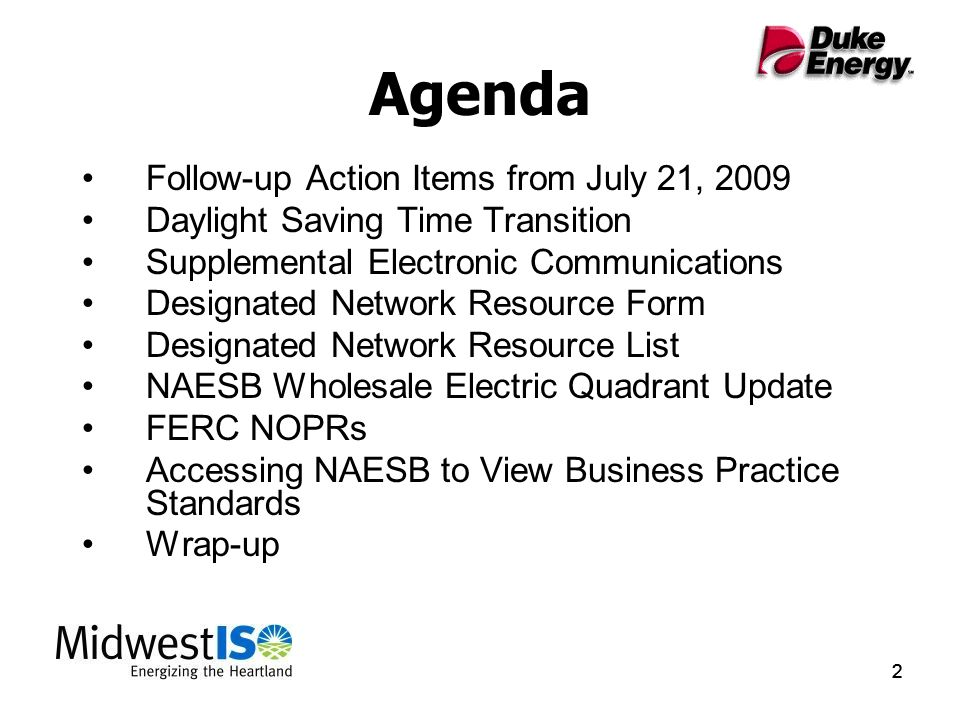 222 Agenda Follow-up Action Items from July 21, 2009 Daylight Saving Time Transition Supplemental Electronic Communications Designated Network Resource Form Designated Network Resource List NAESB Wholesale Electric Quadrant Update FERC NOPRs Accessing NAESB to View Business Practice Standards Wrap-up