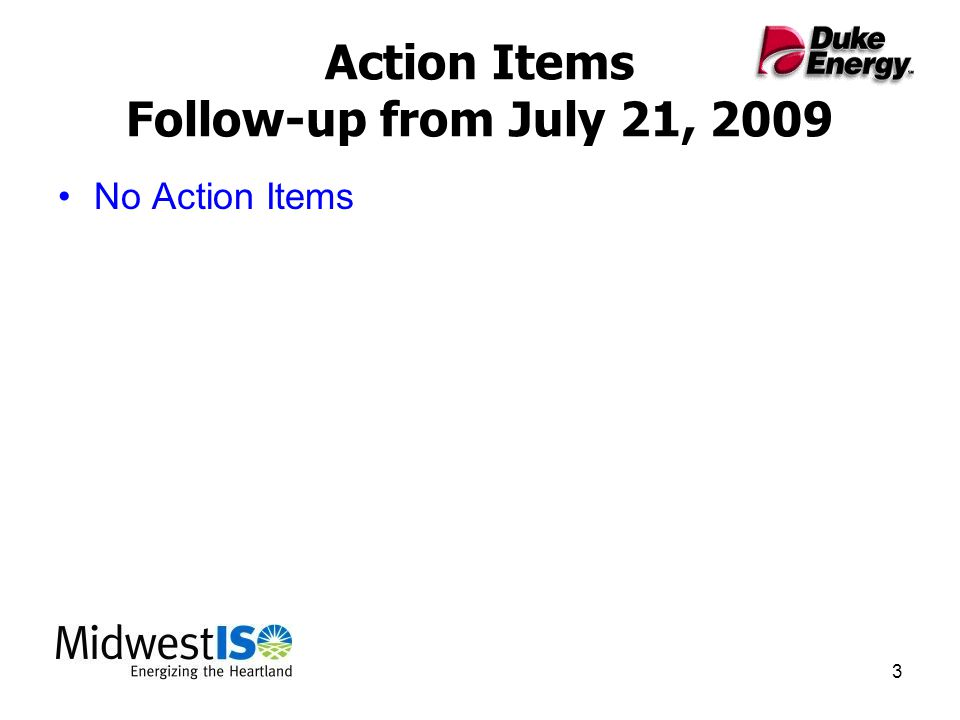 3 Action Items Follow-up from July 21, 2009 No Action Items