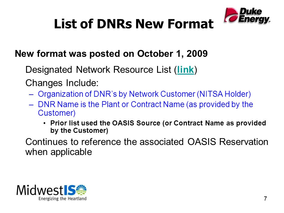 77 List of DNRs New Format New format was posted on October 1, 2009 Designated Network Resource List (link)link Changes Include: –Organization of DNR's by Network Customer (NITSA Holder) –DNR Name is the Plant or Contract Name (as provided by the Customer) Prior list used the OASIS Source (or Contract Name as provided by the Customer) Continues to reference the associated OASIS Reservation when applicable