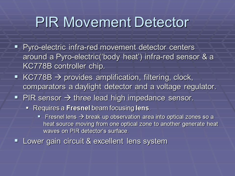 PIR Movement Detector  Pyro-electric infra-red movement detector centers around a Pyro-electric('body heat') infra-red sensor & a KC778B controller chip.