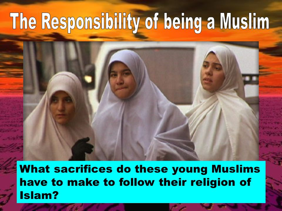 What sacrifices do these young Muslims have to make to follow their religion of Islam