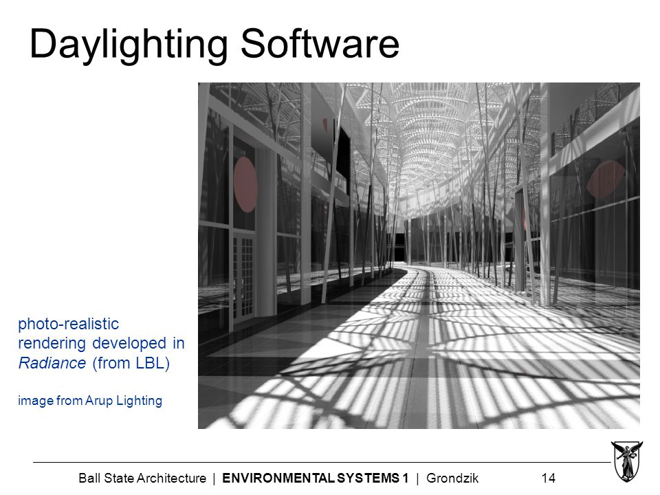 Ball State Architecture | ENVIRONMENTAL SYSTEMS 1 | Grondzik 14 Daylighting Software photo-realistic rendering developed in Radiance (from LBL) image from Arup Lighting