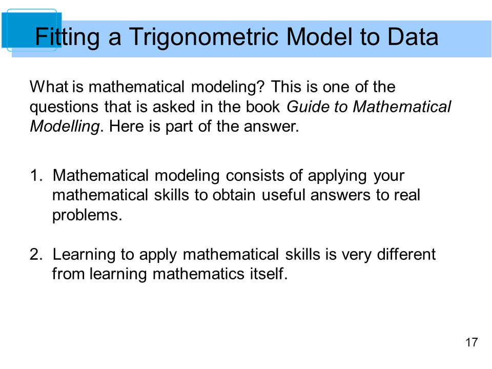 17 Fitting a Trigonometric Model to Data What is mathematical modeling.