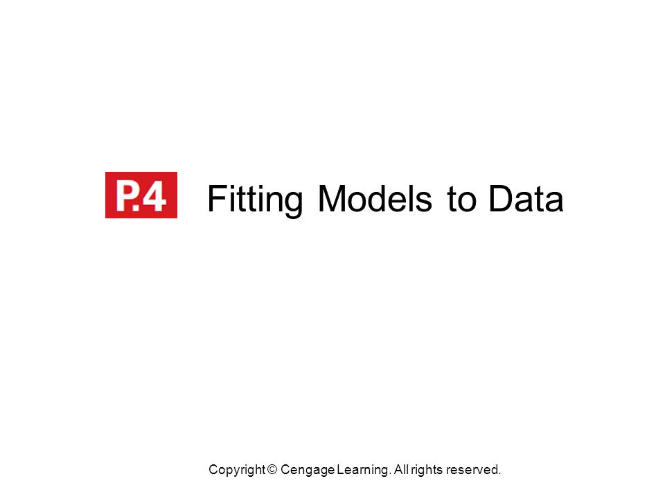 Fitting Models to Data Copyright © Cengage Learning. All rights reserved.