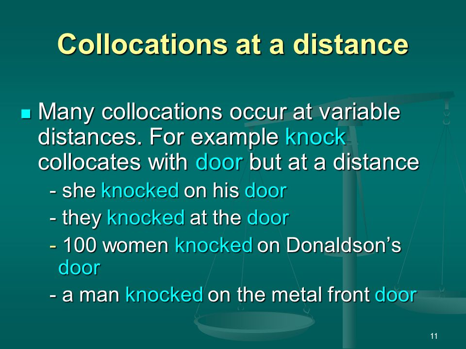 11 Collocations at a distance Many collocations occur at variable distances.