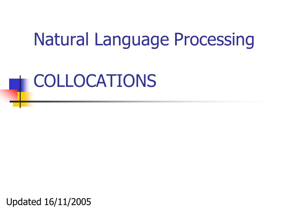 Natural Language Processing COLLOCATIONS Updated 16/11/2005