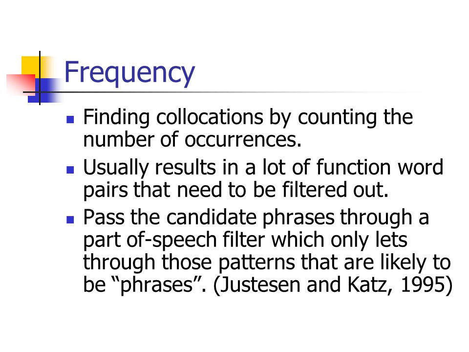 Frequency Finding collocations by counting the number of occurrences.