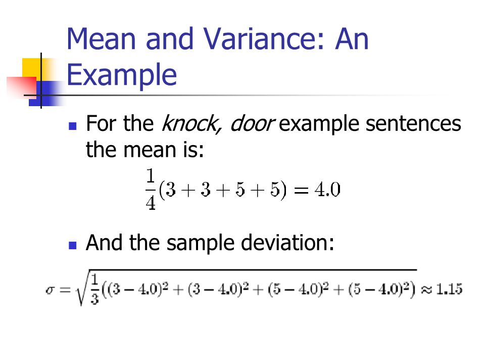 Mean and Variance: An Example For the knock, door example sentences the mean is: And the sample deviation: