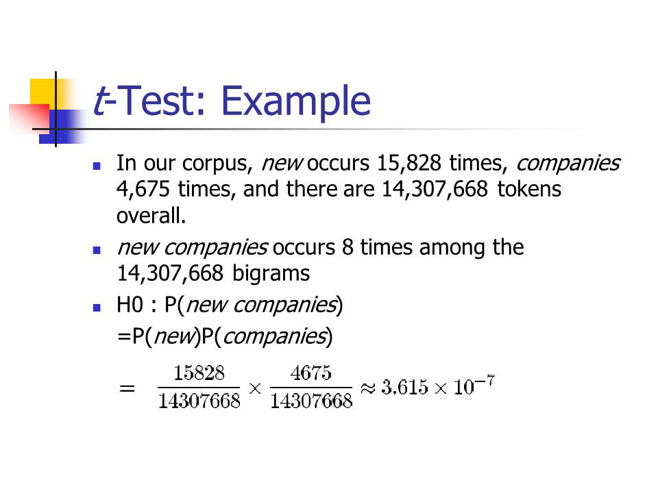 t-Test: Example In our corpus, new occurs 15,828 times, companies 4,675 times, and there are 14,307,668 tokens overall.