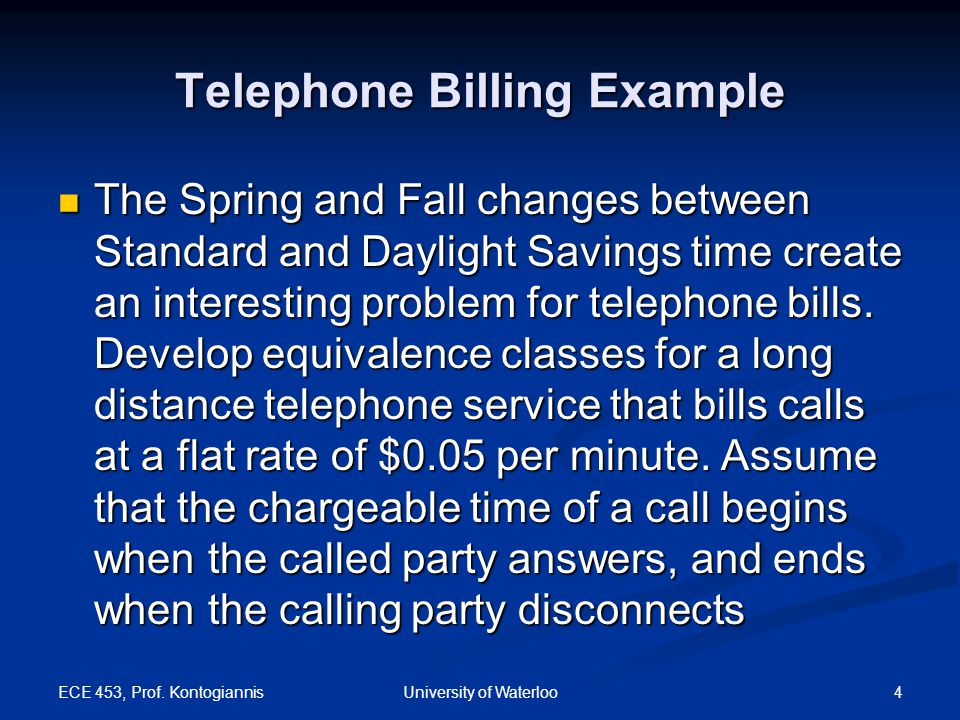 ECE 453, Prof. Kontogiannis 4University of Waterloo Telephone Billing Example The Spring and Fall changes between Standard and Daylight Savings time c