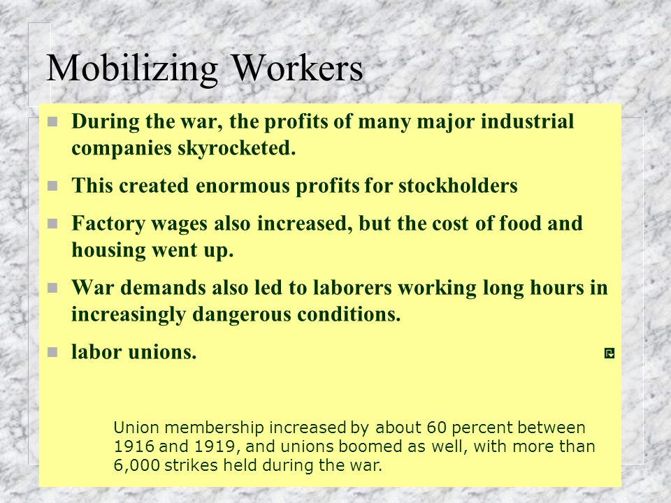 Mobilizing Workers n During the war, the profits of many major industrial companies skyrocketed.