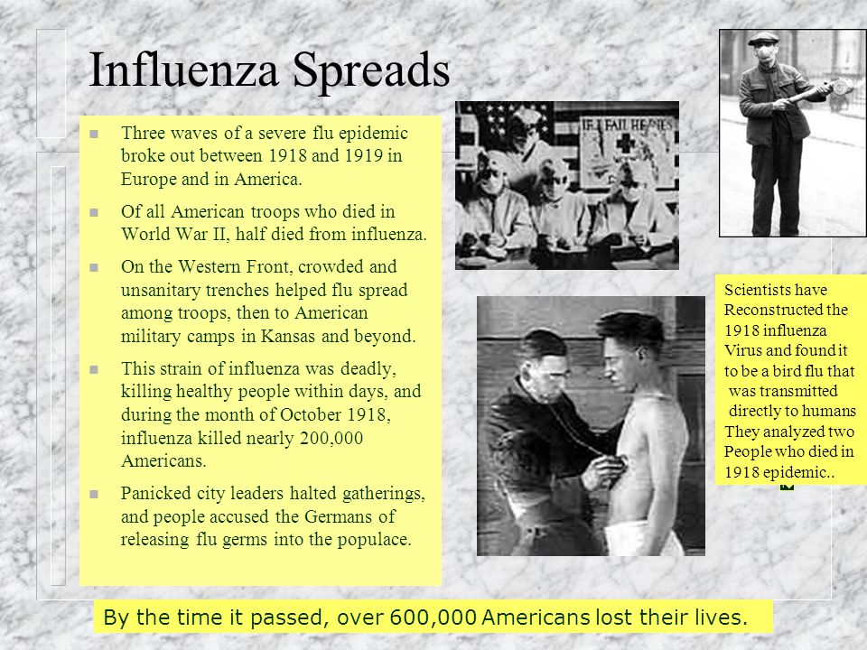 Influenza Spreads n Three waves of a severe flu epidemic broke out between 1918 and 1919 in Europe and in America.